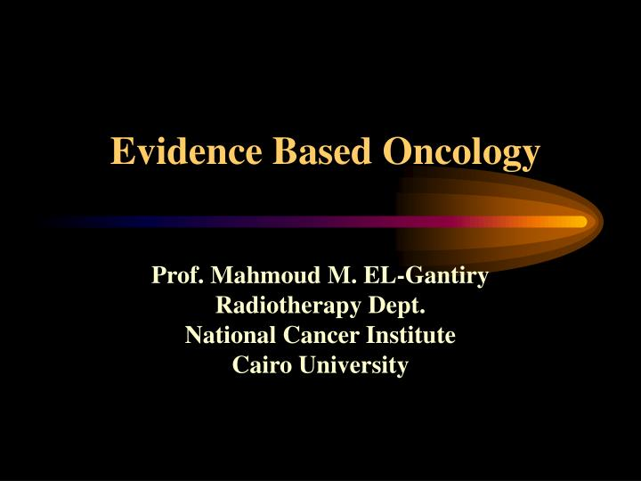 Evidence based oncology