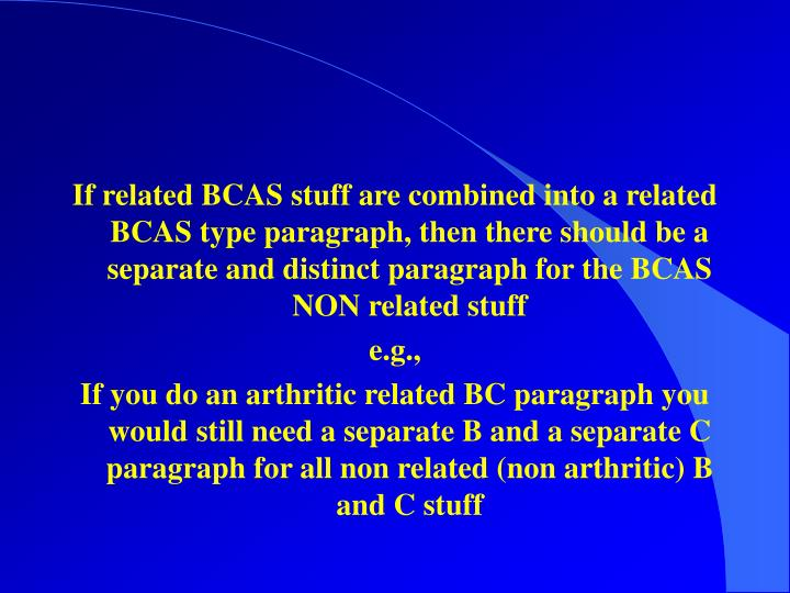 If related BCAS stuff are combined into a related BCAS type paragraph, then there should be a separate and distinct paragraph for the BCAS NON related stuff