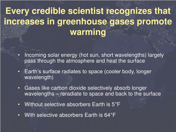 Every credible scientist recognizes that increases in greenhouse gases promote warming