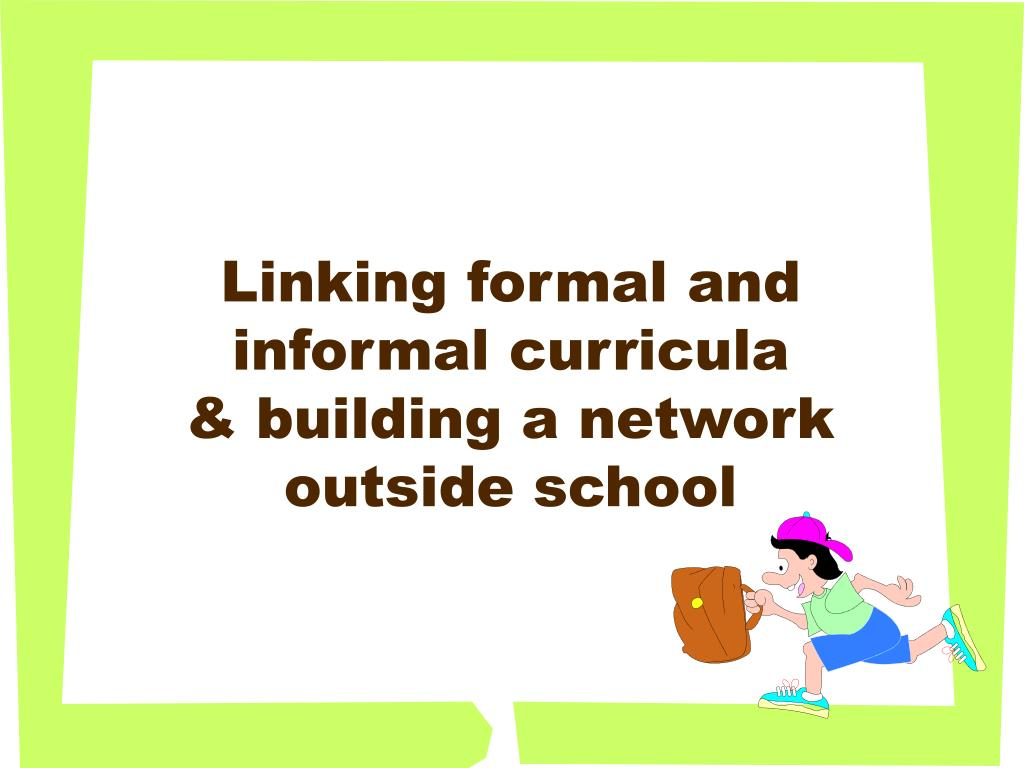 Linking formal and informal curricula