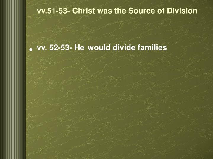Vv 51 53 christ was the source of division