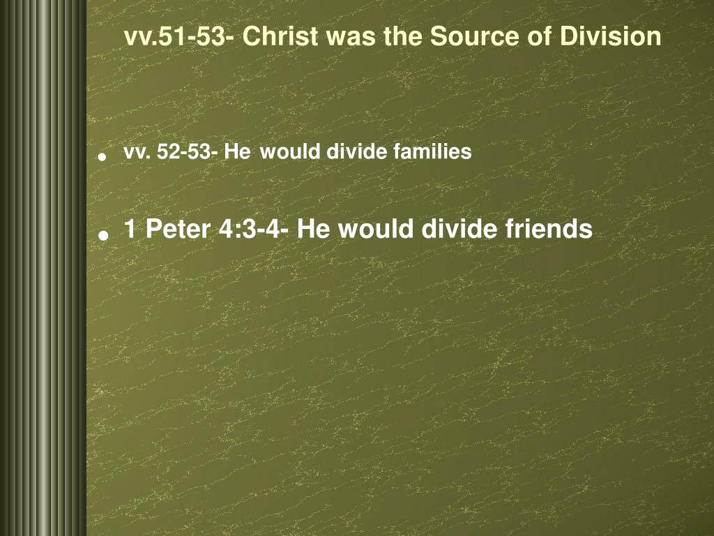 vv.51-53- Christ was the Source of Division