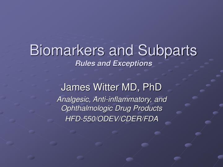 Biomarkers and subparts rules and exceptions