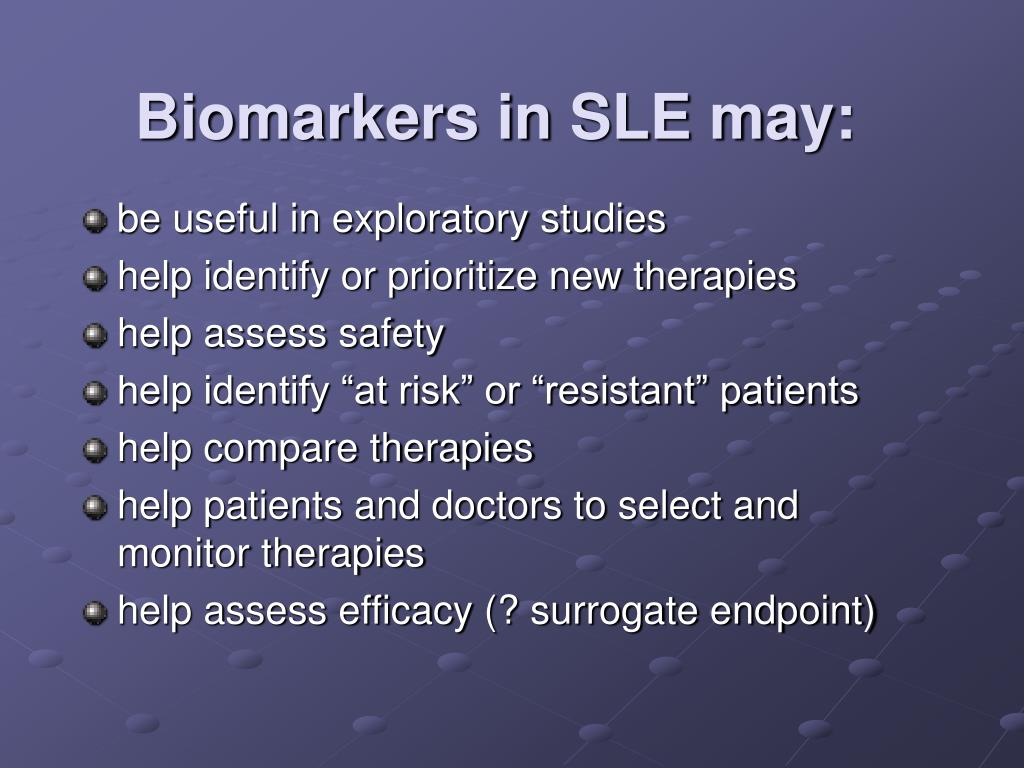 Biomarkers in SLE may: