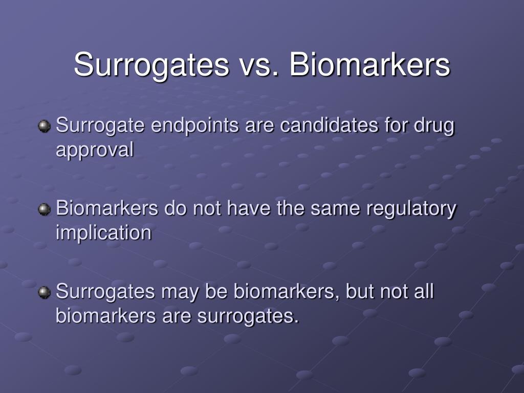 Surrogates vs. Biomarkers