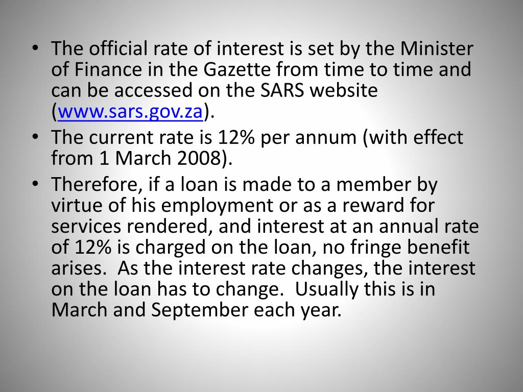 The official rate of interest is set by the Minister of Finance in the Gazette from time to time and can be accessed on the SARS website (