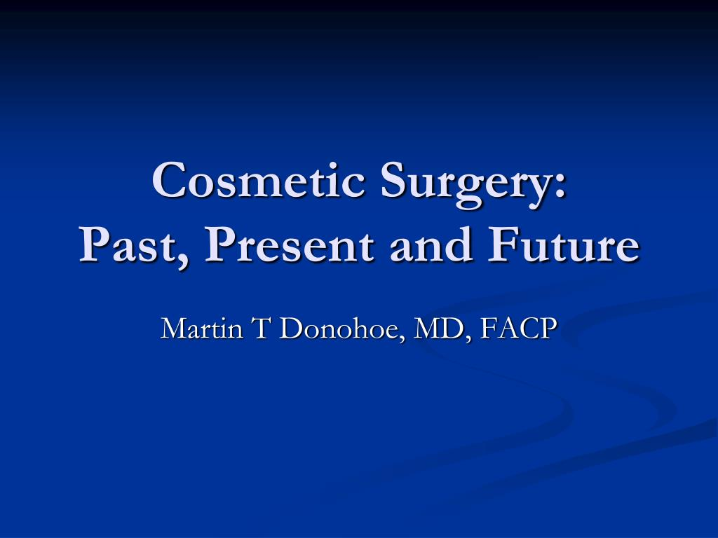cosmetic surgery past present and future l.