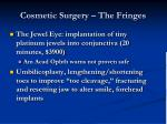 cosmetic surgery the fringes