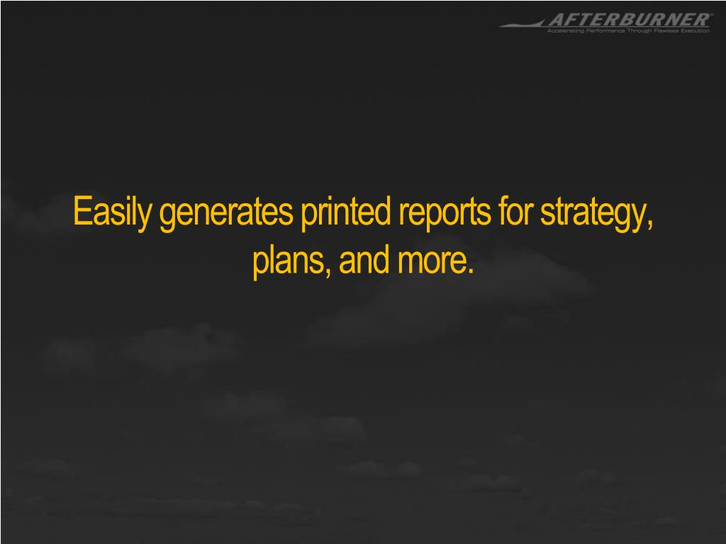 Easily generates printed reports for strategy, plans,