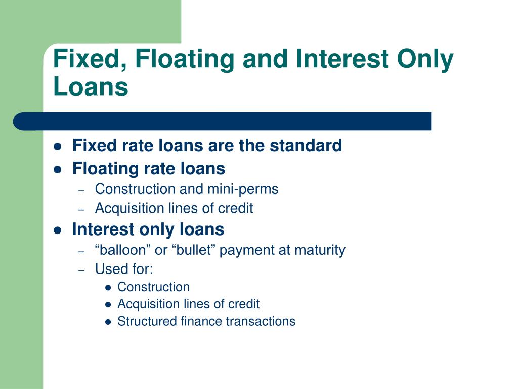 Fixed, Floating and Interest Only Loans