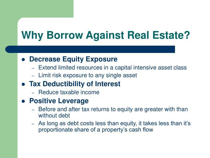 Why borrow against real estate
