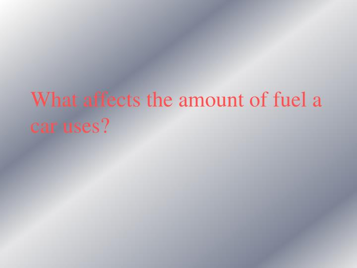 what affects the amount of fuel a car uses n.