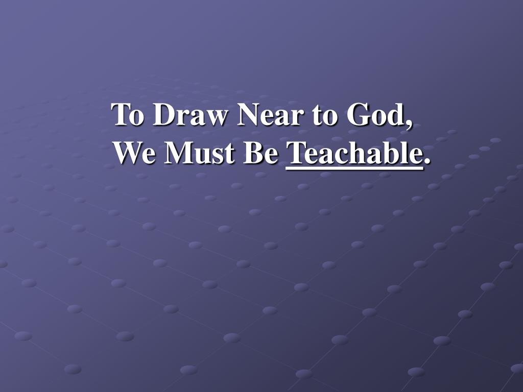 To Draw Near to God,                       We Must Be