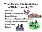 what uses for old institutions of higher learning