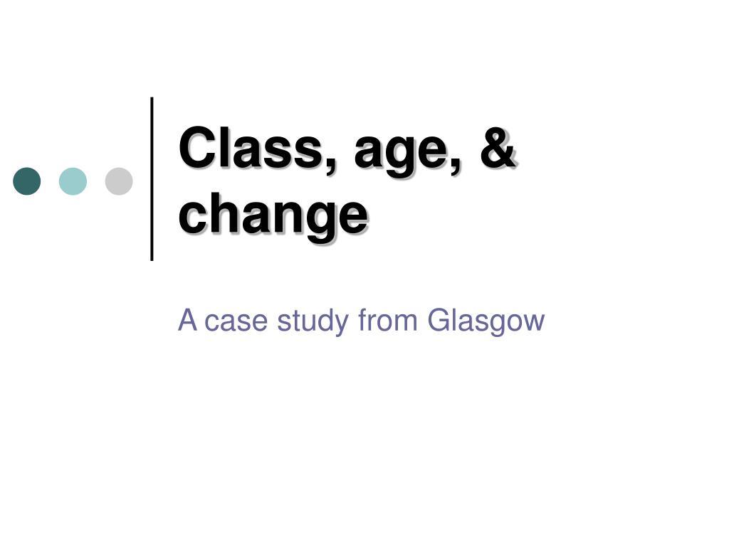 Class, age, & change