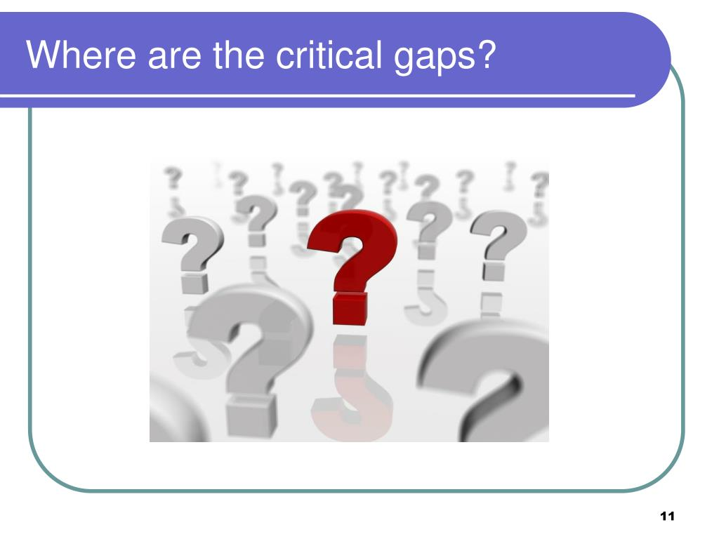 Where are the critical gaps?