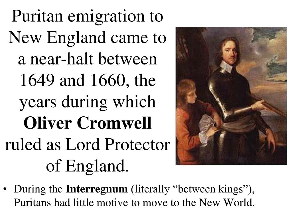 Puritan emigration to New England came to a near-halt between 1649 and 1660, the years during which