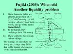 fujiki 2003 when old another liquidity problem