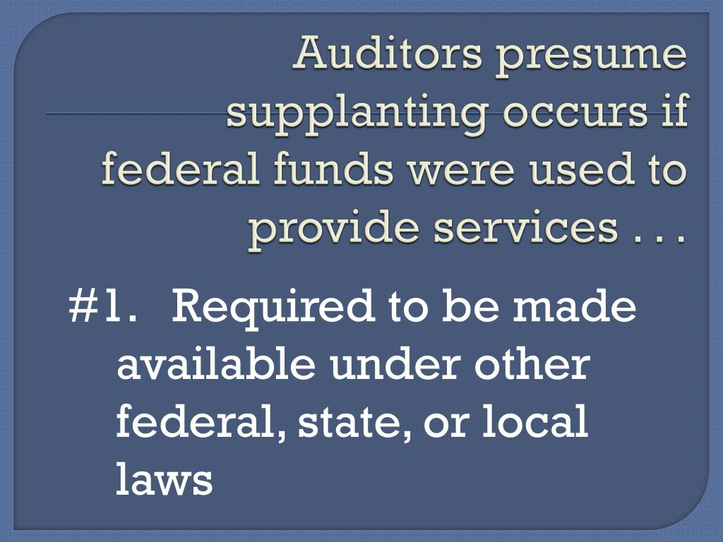 Auditors presume supplanting occurs if federal funds were used to provide services . . .