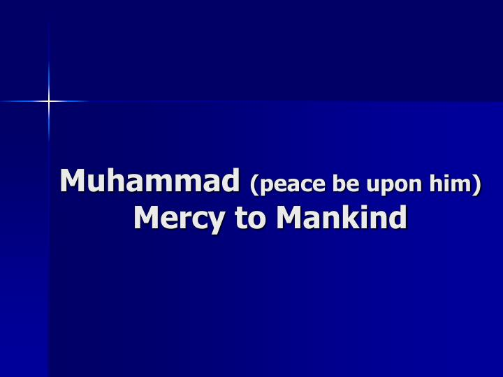 Muhammad peace be upon him mercy to mankind