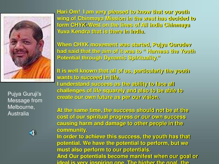 Hari Om!  I am very pleased to know that our youth wing of Chinmaya Mission in the west has decided ...