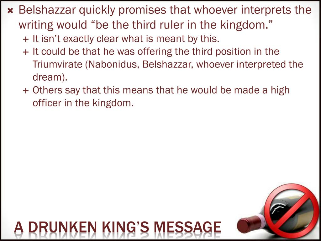 "Belshazzar quickly promises that whoever interprets the writing would ""be the third ruler in the kingdom."""