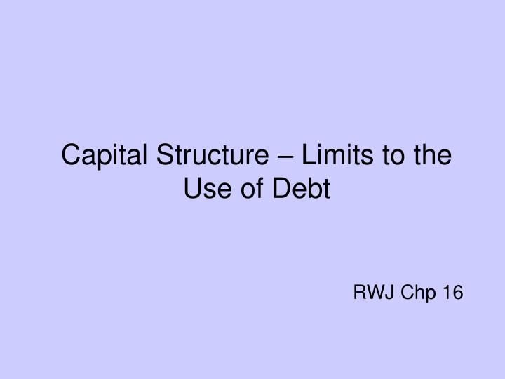 Capital structure limits to the use of debt rwj chp 16