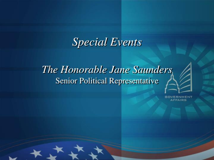 Special events the honorable jane saunders senior political representative