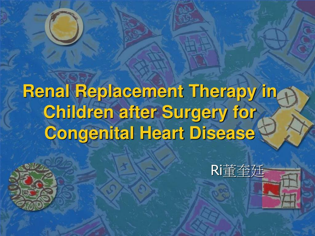 renal replacement therapy in children after surgery for congenital heart disease l.