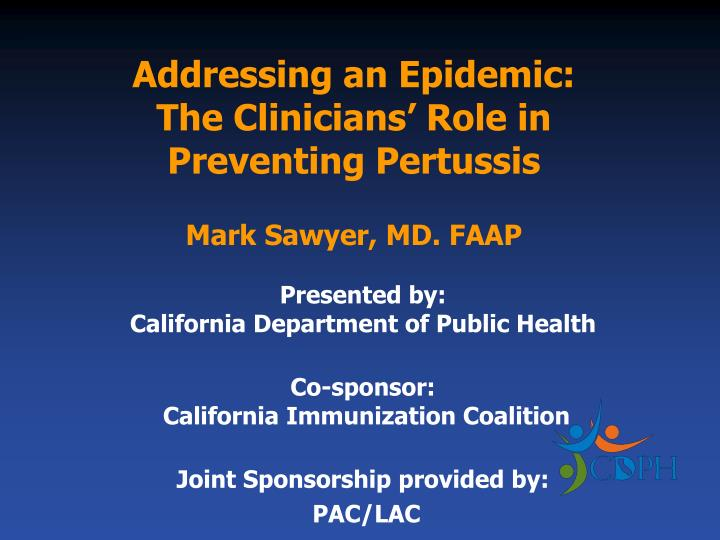 Addressing an epidemic the clinicians role in preventing pertussis mark sawyer md faap