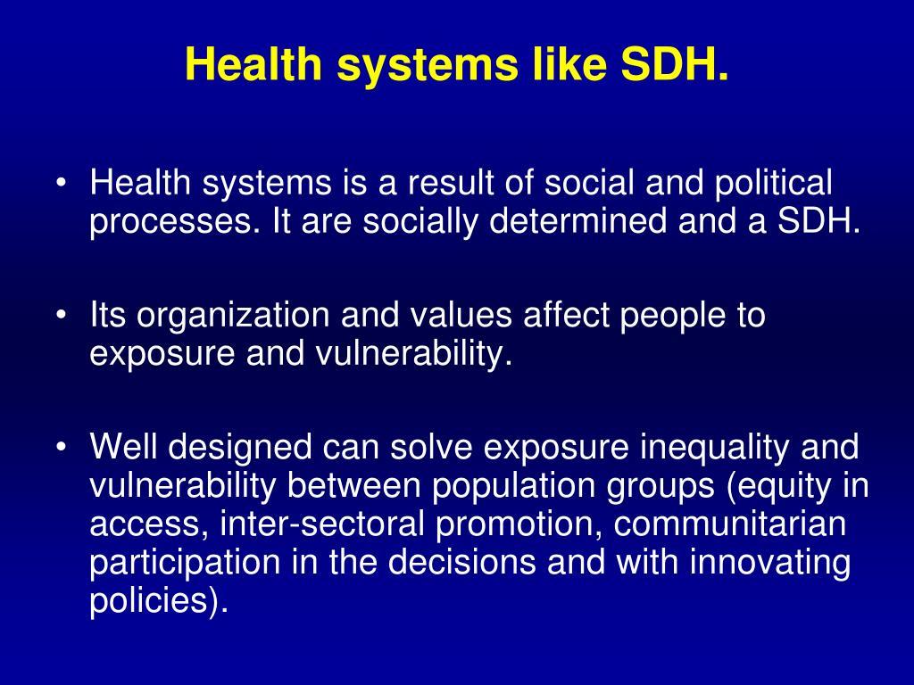 Health systems like SDH.