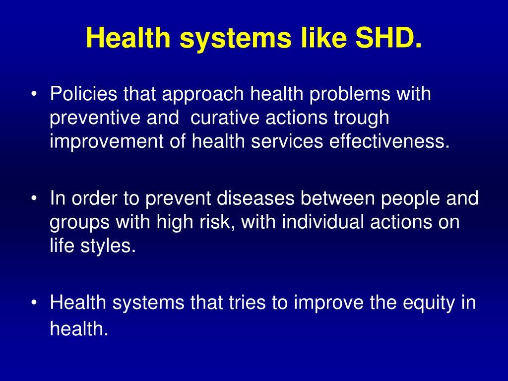 Health systems like SHD.