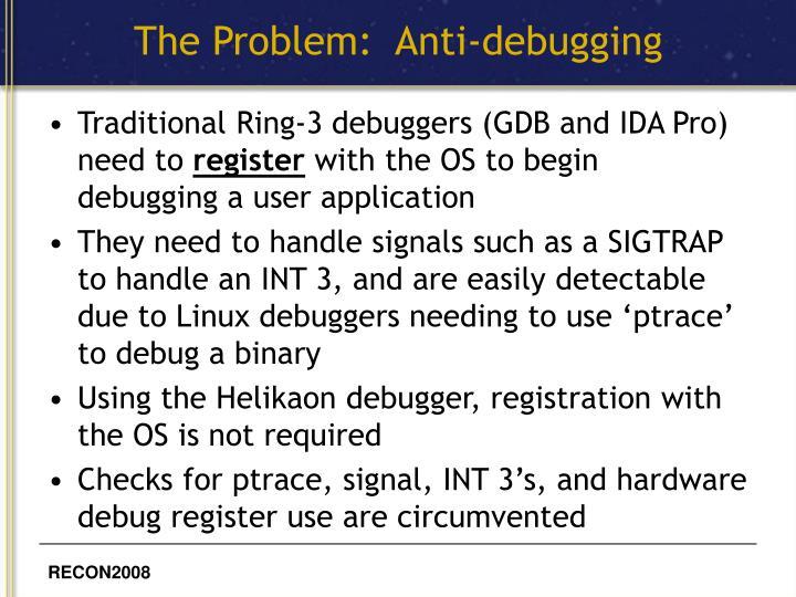 The Problem:  Anti-debugging