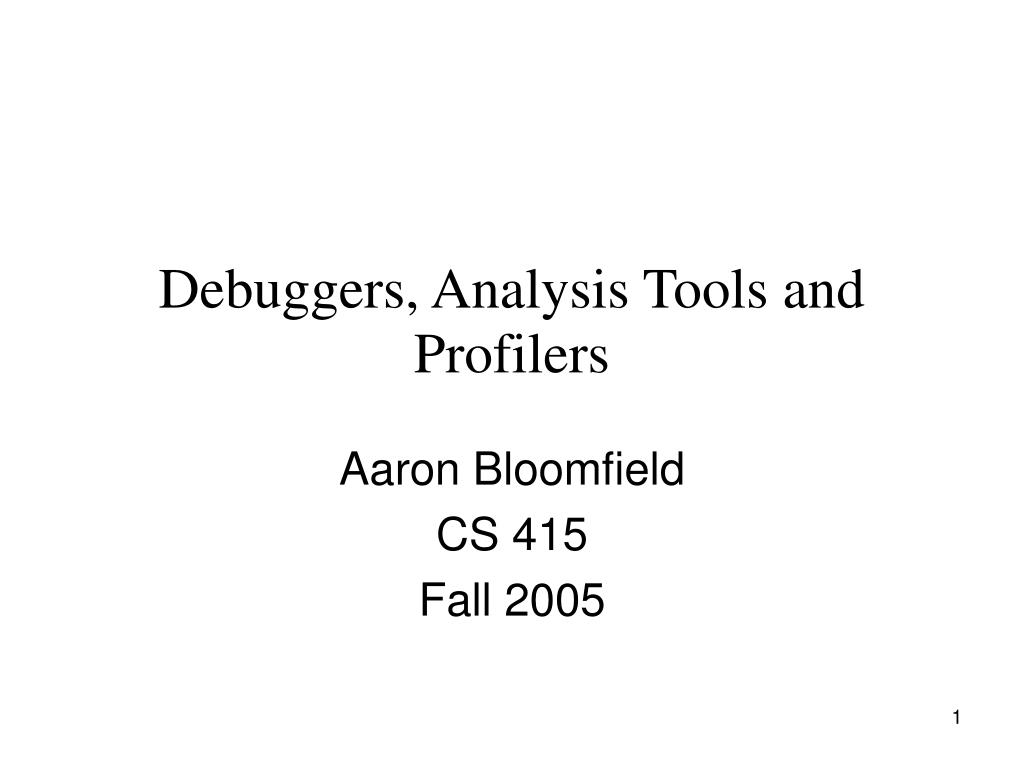Debuggers, Analysis Tools and Profilers