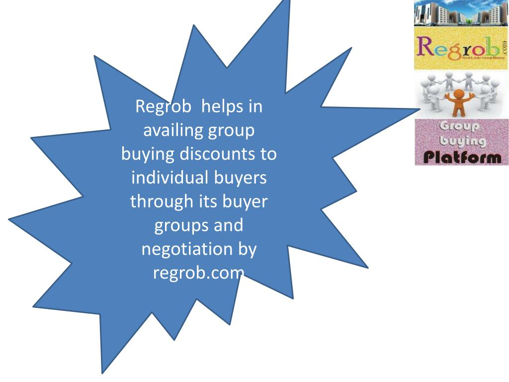 Regrob  helps in availing group buying discounts to individual buyers through its buyer groups and negotiation by regrob.com