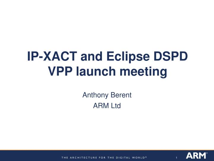 Ip xact and eclipse dspd vpp launch meeting
