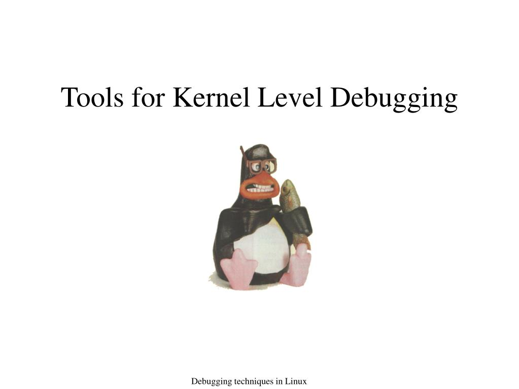 Tools for Kernel Level Debugging