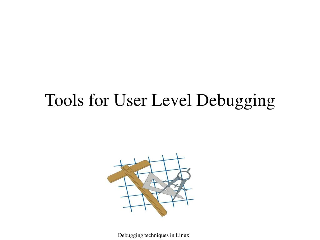 Tools for User Level Debugging