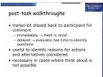post task walkthroughs