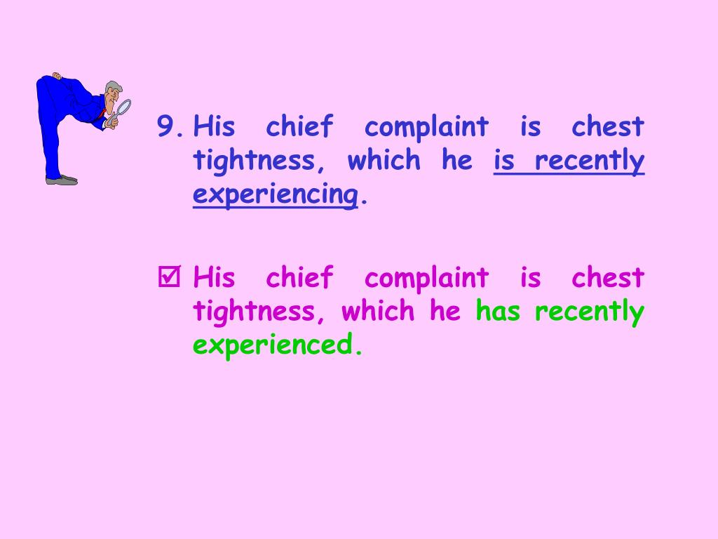 9.	His chief complaint is chest tightness, which he