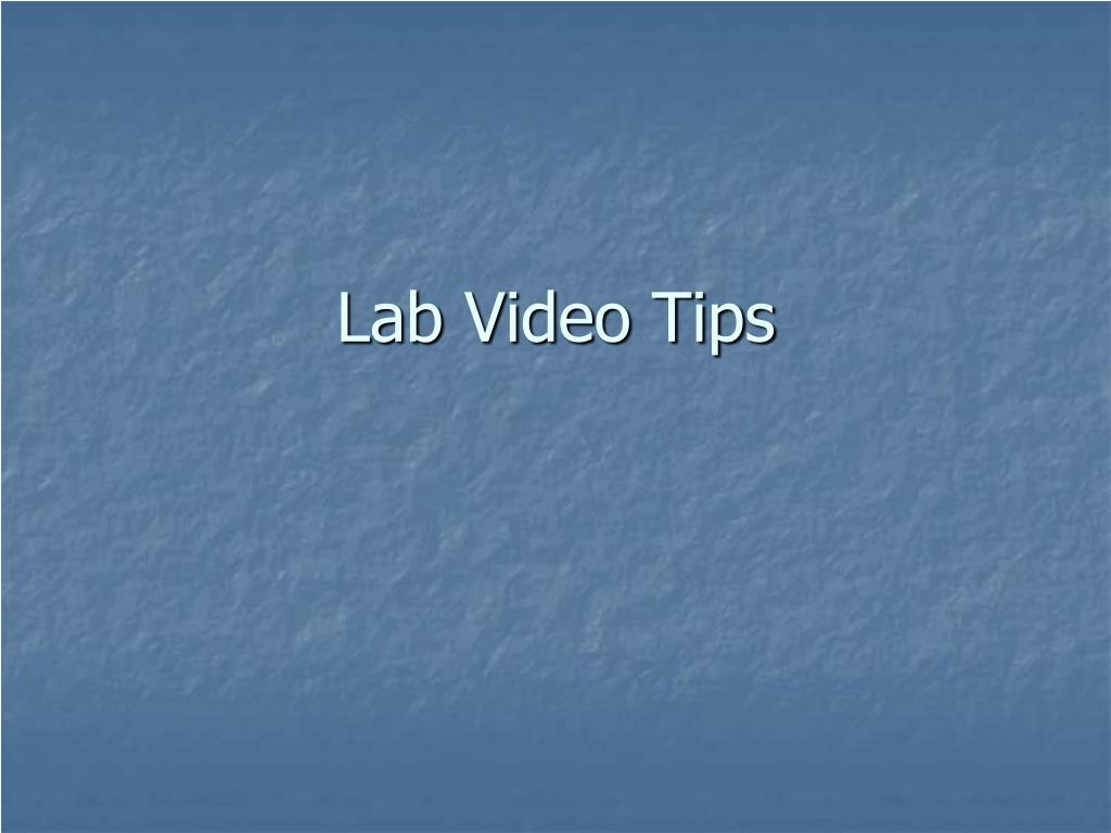 lab video tips l.