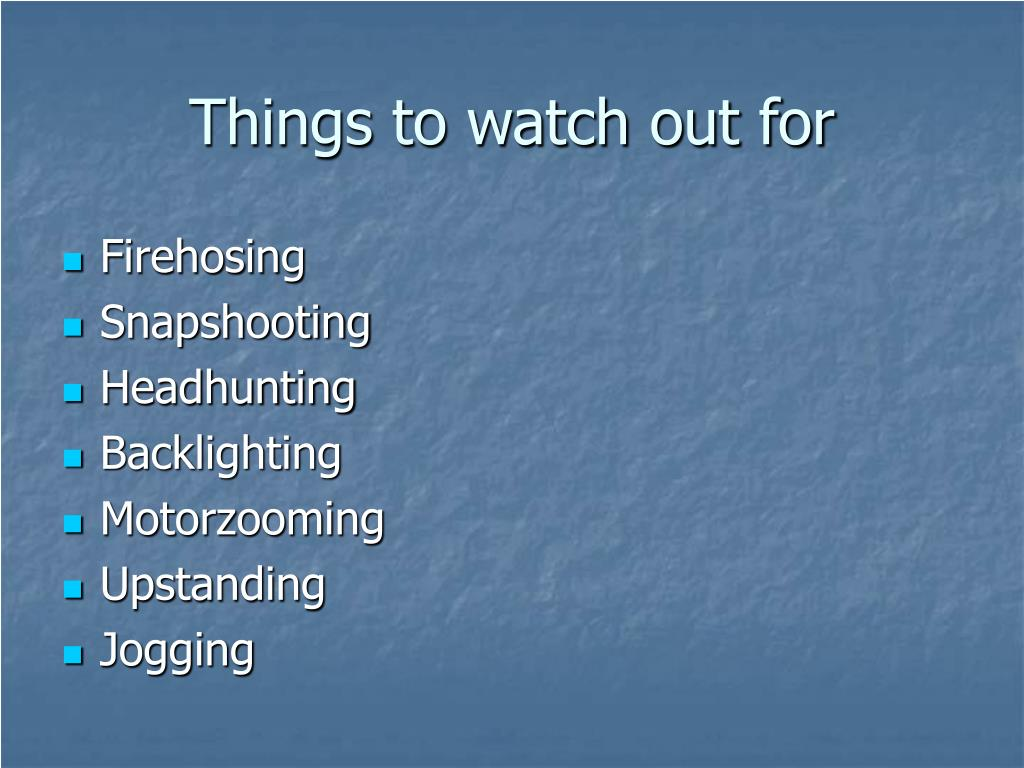 Things to watch out for