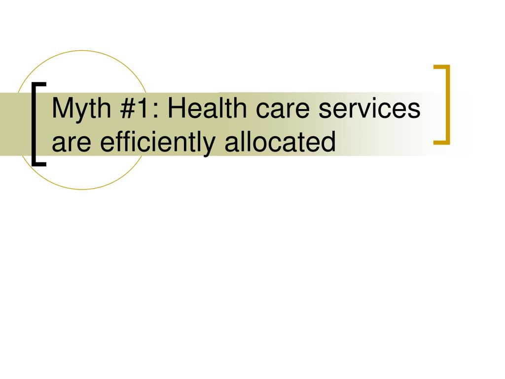 Myth #1: Health care services are efficiently allocated
