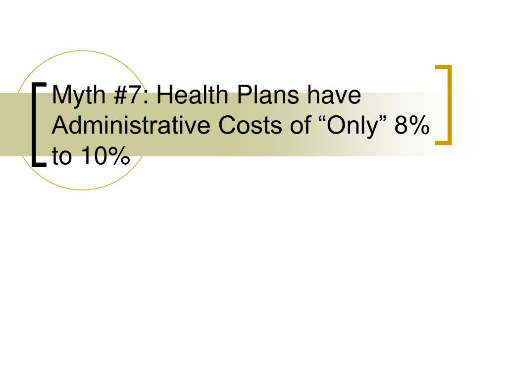 """Myth #7: Health Plans have Administrative Costs of """"Only"""" 8% to 10%"""