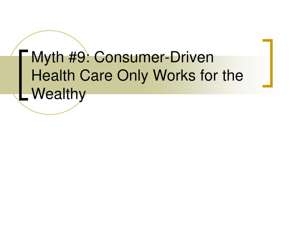 Myth #9: Consumer-Driven Health Care Only Works for the Wealthy