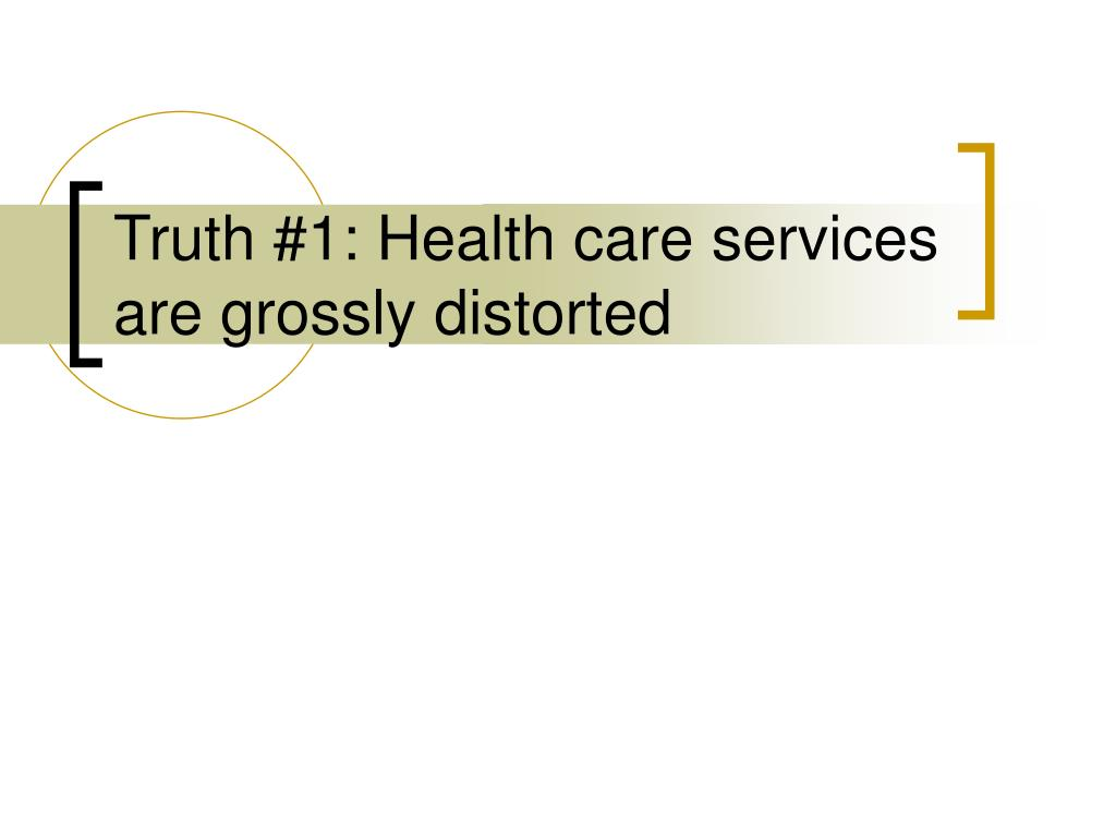 Truth #1: Health care services are grossly distorted