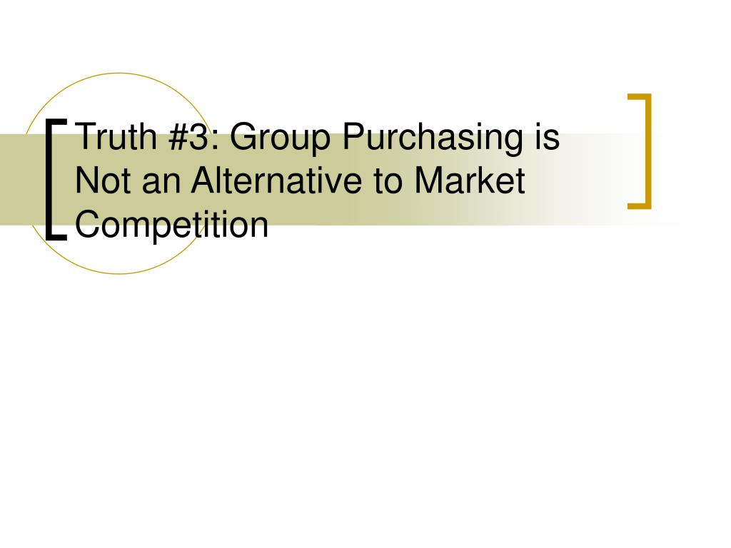 Truth #3: Group Purchasing is Not an Alternative to Market Competition