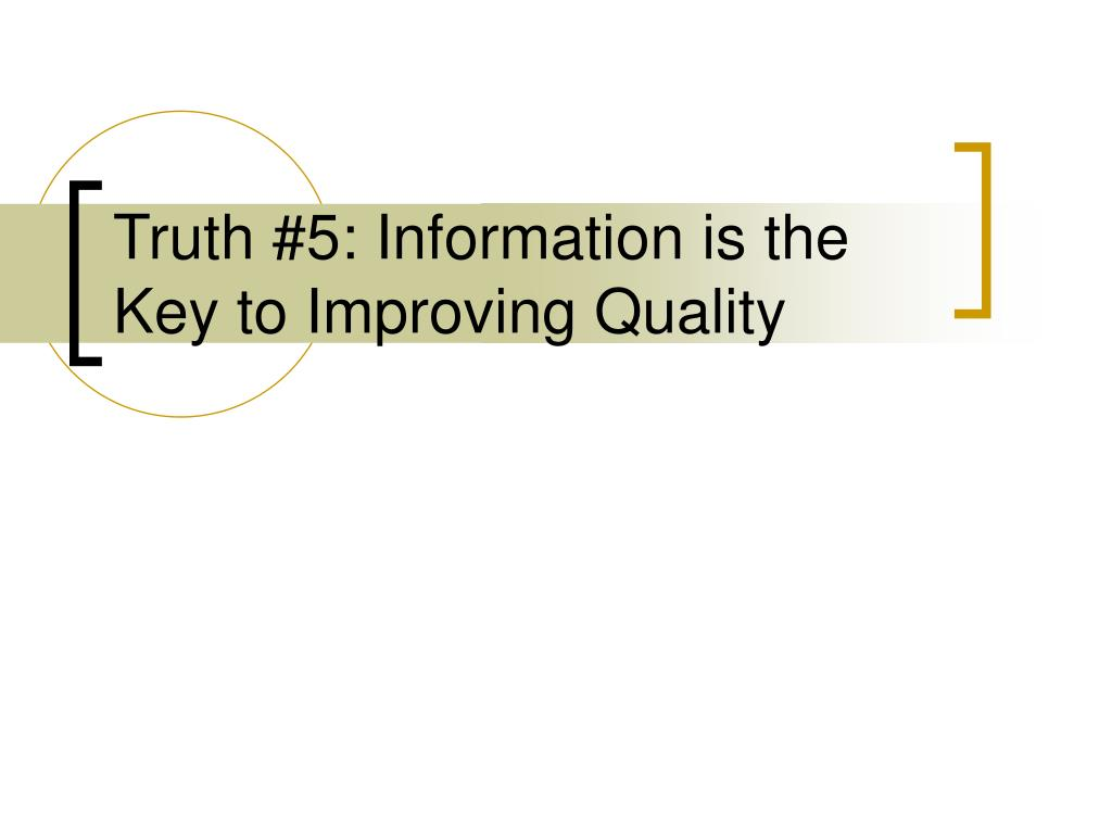 Truth #5: Information is the Key to Improving Quality