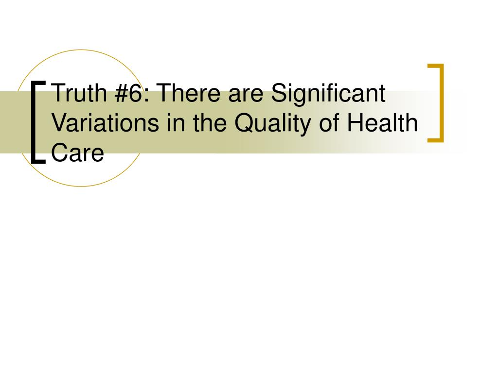 Truth #6: There are Significant Variations in the Quality of Health Care