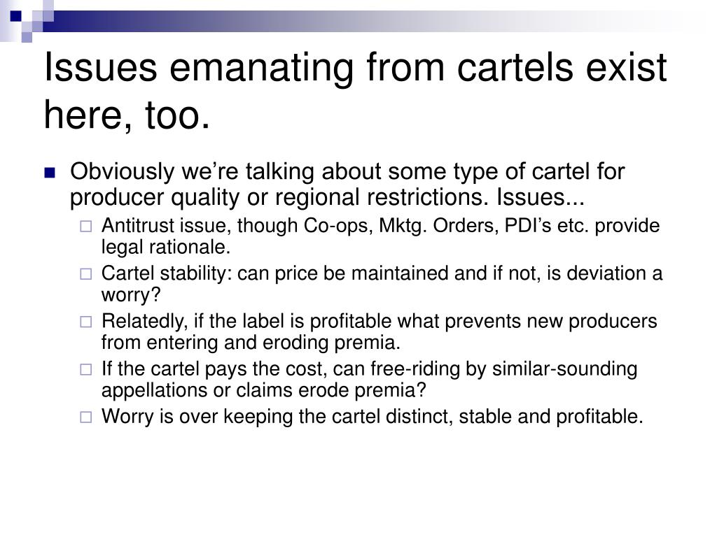 Issues emanating from cartels exist here, too.